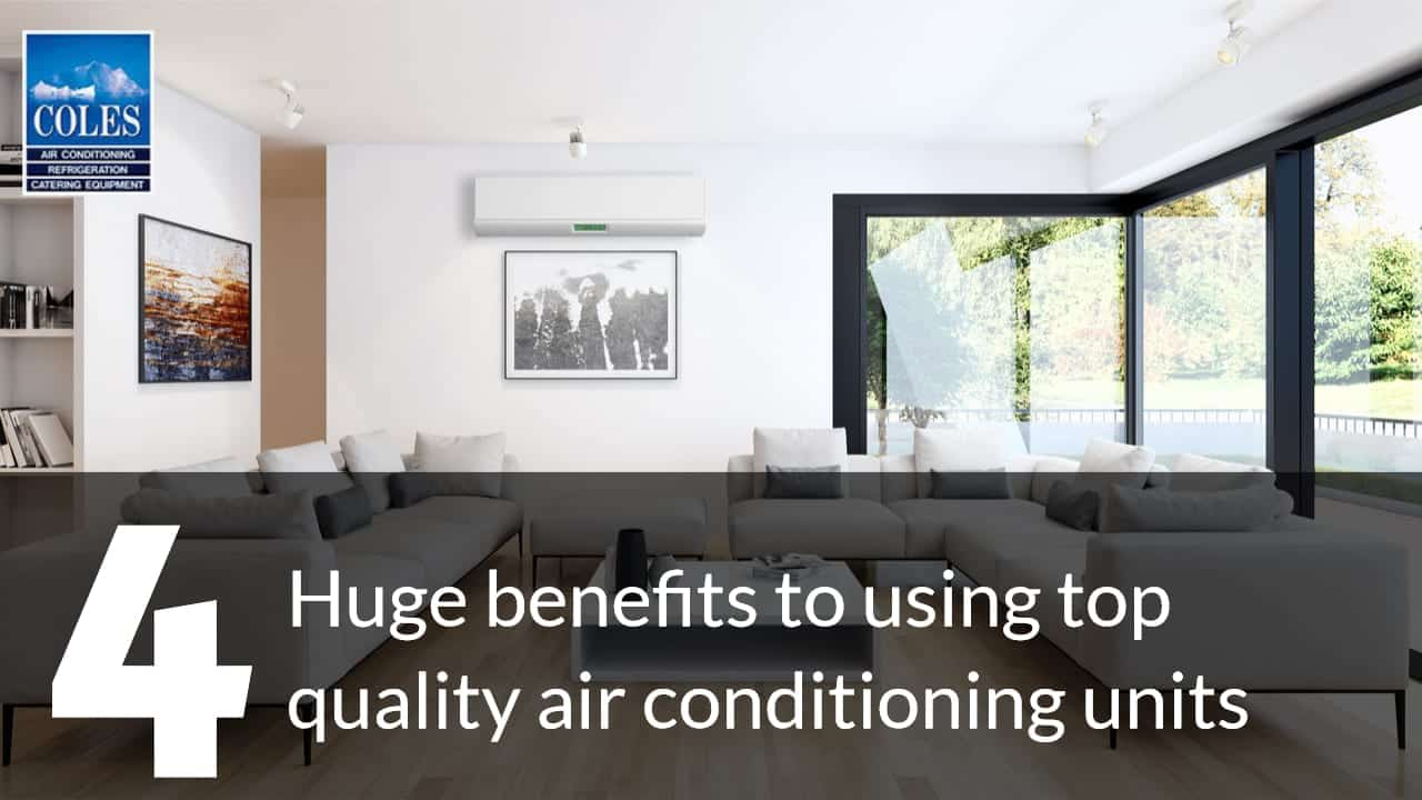 4 huge benefits to using top quality air conditioning units